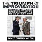 The Triumph of Improvisation: Gorbachev's Adaptability, Reagan's Engagement, and the End of the Cold War Hörbuch von James Graham Wilson Gesprochen von: Graham Christian Barnard
