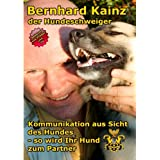 """Kommunikation aus der Sicht des Hundes: der Hundeschweigervon """"Bernhard Kainz"""""""
