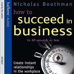 How to Succeed in Business in 90 Seconds or Less | [Nicholas Boothman]