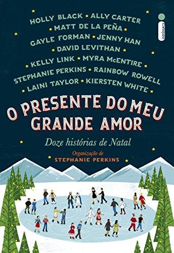 Stephanie Perkins - O presente do meu grande amor: Doze histórias de Natal (Portuguese Edition)