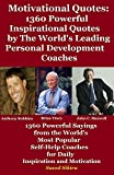 Motivational Quotes: 1360 Powerful and Inspirational Quotes by The Worlds Leading Self-Help Coaches - Anthony Robbins, Brian Tracy & John C. Maxwell