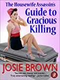 The Housewife Assassins Guide to Gracious Killing (a humorous romantic mystery) (Book 2 - The Housewife Assassin Series)