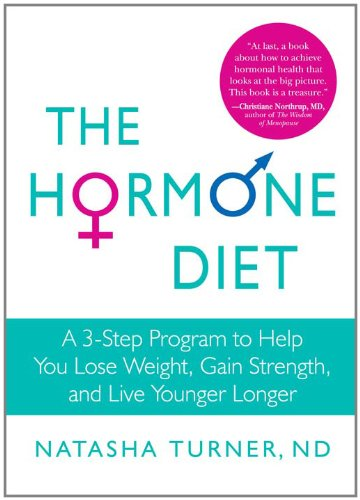 The Hormone Diet: A 3-Step Program To Help You Lose Weight, Gain Strength, And Live Younger Longer