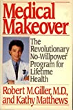 Medical Makeover: The Revolutionary No-Willpower Program for Lifetime Health