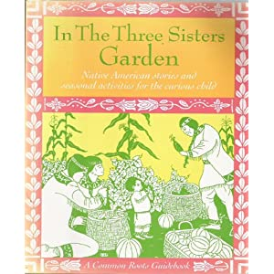 In the three sisters garden native american stories and Sisters garden