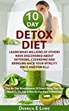 Detox Diet:Learn What Millions Of Others Have Discovered About Detoxing, Cleansing And Bringing Back Your Vitality Once And For All!: Day By Day Breakdowns … recipes,	detox diets,	detox cleansing)
