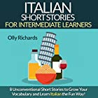 Italian Short Stories for Intermediate Learners: Eight Unconventional Short Stories to Grow Your Vocabulary and Learn Italian the Fun Way! Hörbuch von Olly Richards Gesprochen von: Federico Borghi