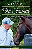 History of Old Friends: A Home for Retired Thoroughbreds (Sports History)