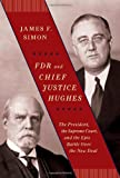 FDR and Chief Justice Hughes: The President, the Supreme Court, and the Epic Battle Over the New Deal