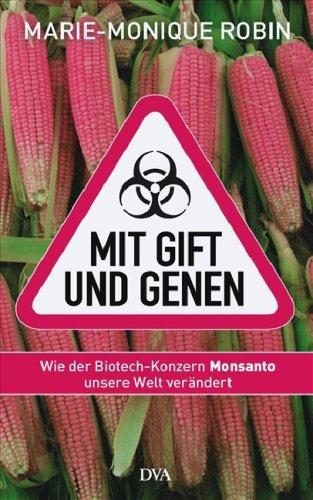 Suchen : Mit Gift und Genen: Wie der Biotech-Konzern Monsanto unsere Welt verändert