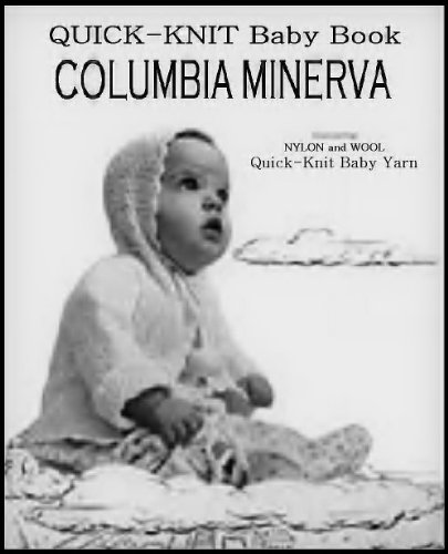 "COLUMBIA MINERVA ""QUICK-KNIT BABY BOOK"" 12 Vintage Baby Knitting Patterns - Ebook Download - Patterns Include: LAYETTE SET- Wrapping Blanket, Jacket, Bonnet ... TEXT-TO-SPEECH ENABLED (digital book,babies)"