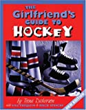 Girlfriend's Guide to Hockey (The Girlfriend's Guide to...) (1554073316) by Dickerson, Teena