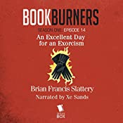 Bookburners: An Excellent Day for an Exorcism: Season One, Episode 14 | Brian Francis Slattery