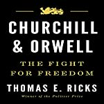 Churchill and Orwell: The Fight for Freedom | Thomas E. Ricks