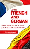 Learn French And German: 2 Manuscripts - Learn French Step By Step And Learn German Step By Step (Learn French, Learn German, Learn Italian,Learn Spanish)