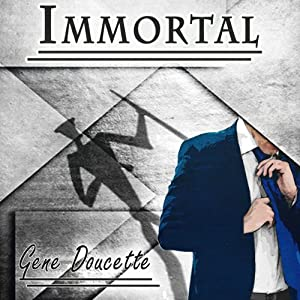 Immortal | [Gene Doucette]