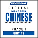 Chinese (Man) Phase 1, Unit 15: Learn to Speak and Understand Mandarin Chinese with Pimsleur Language Programs |  Pimsleur