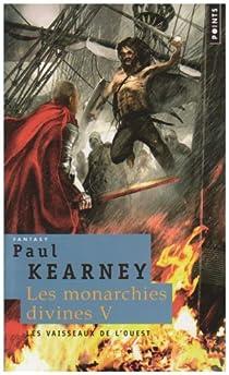 Les Monarchies divines, Tome 5 : Les vaisseaux de l'Ouest par Kearney