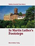 In Martin Luther's Footsteps - Matthias Gretzschel, Toma Babovic