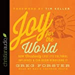 Joy for the World: How Christianity Lost Its Cultural Influence and Can Begin Rebuilding It | Greg Forster