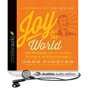 Joy for the World: How Christianity Lost Its Cultural Influence and Can Begin Rebuilding It (Unabridged)