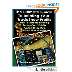 The Ultimate Guide To Inflating Your Tradeshow Profits, How to Increase Branding, Recognition, Visibility, Customer Loyalty & Attract More Attention With ... Ultimate Guide To Inflating Your Profits)