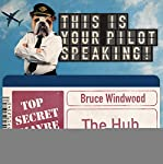 The Hub: This Is Your Pilot Speaking, An Audible Original Pilot | Bruce Windwood
