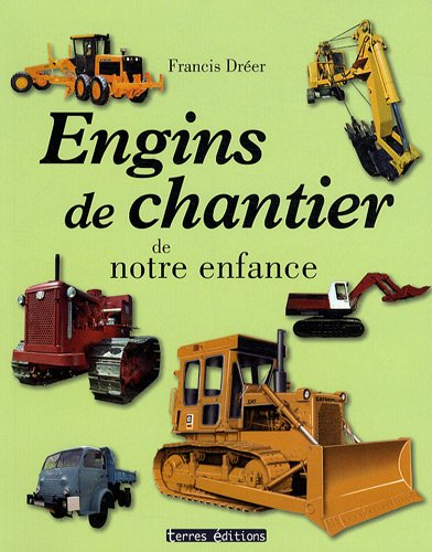 t l charger engins de chantier de notre enfance pdf de dreer francis conwavither. Black Bedroom Furniture Sets. Home Design Ideas