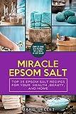 Miracle Epsom Salt: Top 25 Epsom Salt Recipes For Your Health ,Beauty, And Home