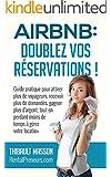 Airbnb : Doublez vos R�servations: Guide pratique pour recevoir plus de voyageurs, recevoir plus de demandes, gagner plus d'argent, tout en perdant moins de temps � g�rer votre location.