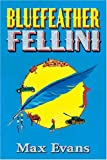 Bluefeather Fellini (0826342604) by Evans, Max