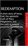 Image of REDEMPTION: A short story of Jesus, God, the apostolic truth of Mary Magdalene, and the path to a more powerful Christian life