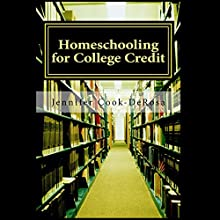 Homeschooling for College Credit (       UNABRIDGED) by Jennifer Cook DeRosa Narrated by Teri Clark Linden
