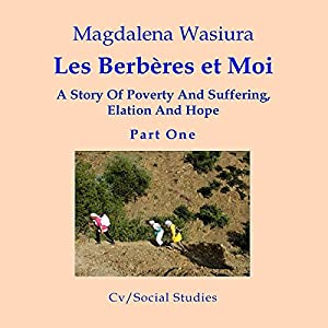Les Berberes et Moi: A Story of Poverty and Suffering, Elation and Hope Hörbuch von Magdelena Wasiura Gesprochen von: Deanna Delaney