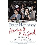 Having it So Good: Britain in the Fiftiesby Peter Hennessy