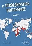 echange, troc Michel Naumann - La Décolonisation Britannique (1919-1984)