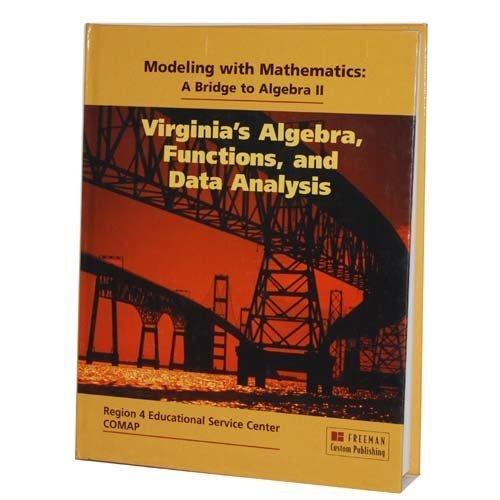 Modeling with Mathematics: A Bridge to Algebra II, Virginia's Algebra, Functions, and Data Analysis (Region 4 Educational Service Center COMAP)