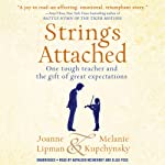 Strings Attached: One Tough Teacher and the Gift of Great Expectations | Joanne Lipman,Melanie Kupchynsky