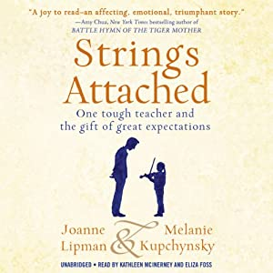 Strings Attached: One Tough Teacher and the Gift of Great Expectations | [Joanne Lipman, Melanie Kupchynsky]