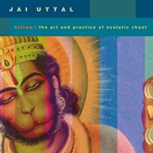 Kirtan!: The Art and Practice of Ecstatic Chant  by Jai Uttal Narrated by Jai Uttal