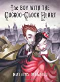 Cover of The Boy with the Cuckoo-Clock Heart by Mathias Malzieu 0701183691