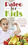 Paleo For Kids: Low Carb, Gluten Free Cookbook with Quick and Easy Paleo Low-Carb Recipes Your Whole Family Will Love