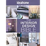 The Interior Design Bible: All the Help You Need to Create Your Perfect Spaceby Ideal Home