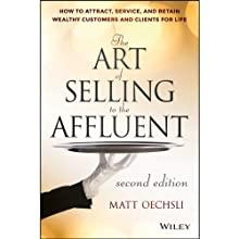 The Art of Selling to the Affluent: How to Attract, Service, and Retain Wealthy Customers and Clients for Life, 2nd Edition Audiobook by Matt Oechsli Narrated by Joe Bronzi