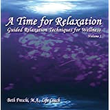 A Time for Relaxation, Vol. 1:  Guided Relaxation Techniques for Wellness ~ Beth Freschi