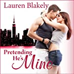 Pretending He's Mine: Caught Up in Love, Book 2 (       UNABRIDGED) by Lauren Blakely Narrated by Emily Durante