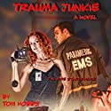 Trauma Junkie Audiobook by Tom Hobbs Narrated by Steven Roy Grimsley