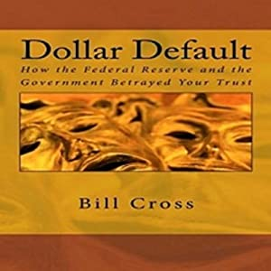 Dollar Default: How the Federal Reserve and the Government Betrayed Your Trust Audiobook