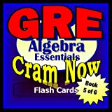 GRE Prep Test ALGEBRA REVIEW Flash Cards--CRAM NOW!--GRE Exam Review Book & Study Guide (GRE Cram Now!)