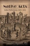 Native Acts: Indian Performance, 1603-1832